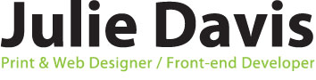 Julie Davis Print and Web Designer | Front-end Developer